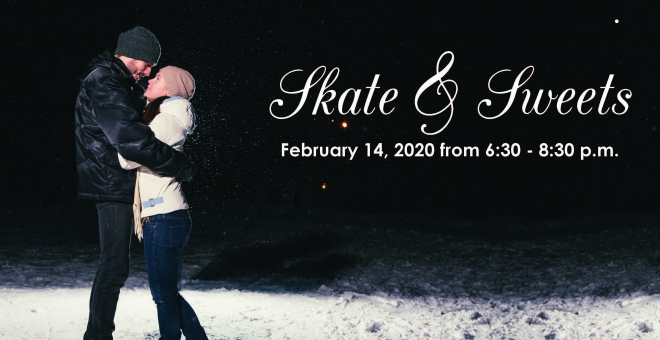 Couple skating on ice with text Skate and Sweets - February 14, 2020 6:30 - 8:30 p.m.