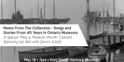 "Notes from the Collection – Songs and Stories from 40 Years in Ontario Museums: A Special ""May is Museum Month"" Concert featuring Ian Bell with Darrin Schott"